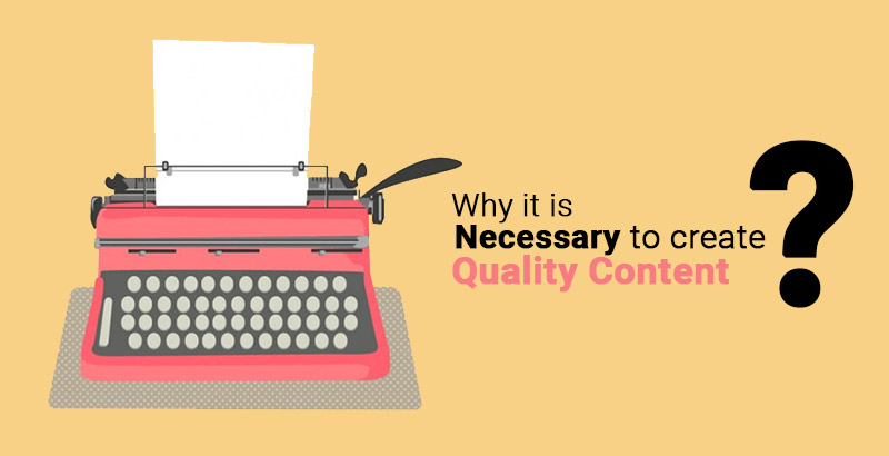 Why is it necessary to create quality content?